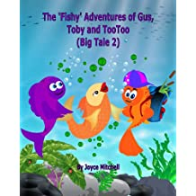 """The Fishy Adventures of Gus, Toby and TooToo: Book 2…A Hilarious Book for Kids Age 6-10 (The Amazing Adventures of Gus and Toby """"Book 2"""" (BIG TALE 2)"""
