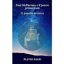 PAUL McPHERSON E IL POTERE PRIMORDIALE: Il popolo arcaico (Italian Edition)