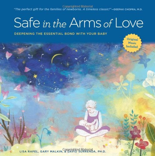 Safe in the Arms of Love: Deepening the Essential Bond with ...