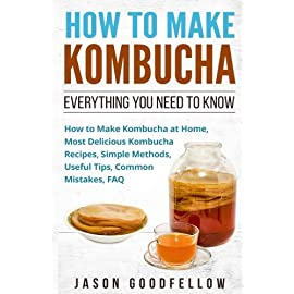 How to Make Kombucha: Everything You Need to Know - How to Make Kombucha at Home, Most Delicious Kombucha Recipes, Simple Methods, Useful Tips, Common Mistakes, FAQ 7 Learn - How to Make Kombucha at Home with this book.The Chinese people believe that Kombucha can open our third eye to understanding better how important k