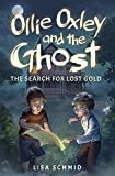 Ollie Oxley and the Ghost: The Search for Lost Gold