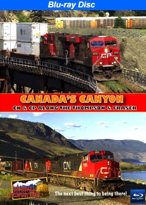 Canada's Canyon, Canadian National & Canadian Pacific along the Thompson & Fraser Rivers