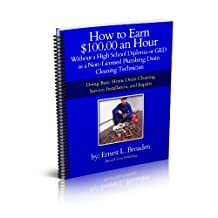 How to Earn 100.00 an Hour, Without a High School Diploma or a GED as a Non-Licensed Plumbing Drain Cleaning Technician