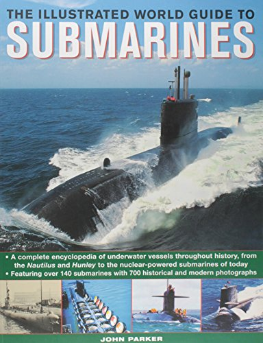 The Illustrated World Guide To Submarines: Featuring over 140 submarines with 700 historical and modern photographs
