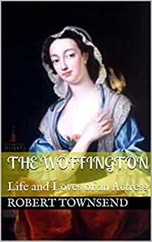 The Woffington: Life and Loves of an Actress by [Townsend, Robert]