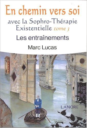 Livre gratuits en ligne En chemin vers soi avec la sophro-thérapie existentielle : Tome 3, Les entraînements pdf, epub ebook