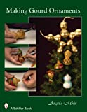 Making Gourd Ornaments, Angela Mohr, 076432716X