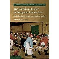 The Politics of Justice in European Private Law: Social Justice, Access Justice, Societal Justice