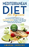 Mediterranean Diet for Beginners: The Practical Guide to Weight Loss with Mediterranean Lifestyle Strategy 14-Day Meal Plan and Cookbook with the Selection ... Recipes (Weight Loss Diet for Beginners 3)