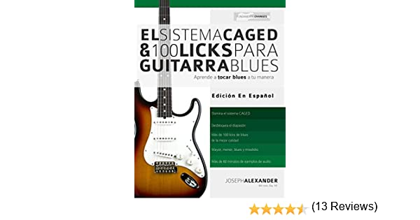 El Sistema CAGED Y 100 Licks Para Guitarra Blues: Aprende a tocar blues a tu manera eBook: Joseph Alexander, Gustavo Bustos: Amazon.es: Tienda Kindle