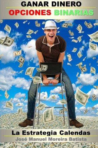 Ganar Dinero con Opciones Binarias: La Estrategia Calendas (El Especulador de Opciones Binarias) (Volume 2) (Spanish Edition)