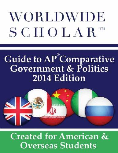 Worldwide Scholar Guide to AP Comparative Government & Politics: 2014 Edition