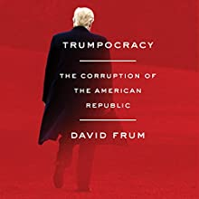 Trumpocracy: The Corruption of the American Republic Audiobook by David Frum Narrated by David Frum, James Anderson Foster