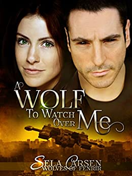 A Wolf to Watch Over Me (Wolves of Fenrir Book 1) by [Carsen, Sela]