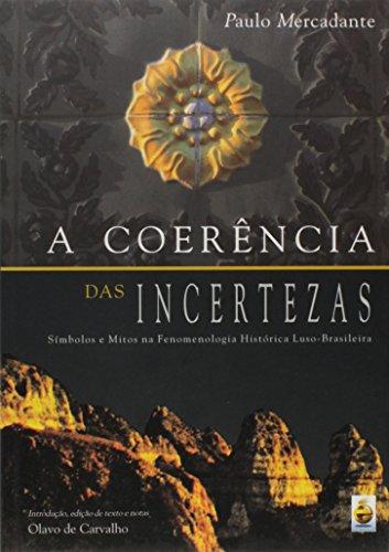 A Coerência das Incertezas. Símbolos e Mitos na Fenomenologia Histórica Luso-brasileira