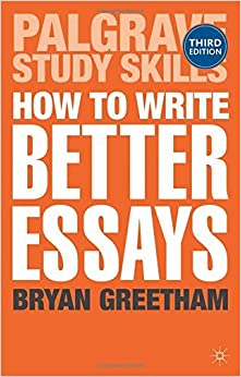 How to Write Better Essays (Palgrave Study Skills) by Dr Bryan Greetham (2013-04-10)