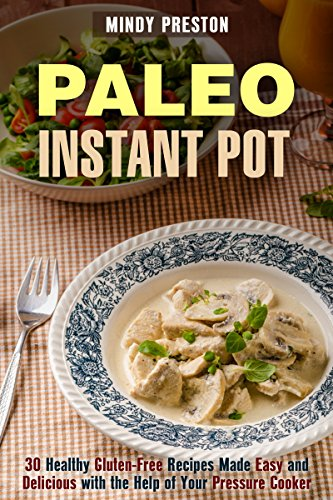 Paleo Instant Pot: 30 Healthy Gluten-Free Recipes Made Easy and Delicious with the Help of Your Pressure Cooker (Paleo Pressure Cooking Book 1) by Mindy Preston