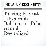 Touring F. Scott Fitzgerald's Baltimore—Reborn and Revitalized | Nina Sovich