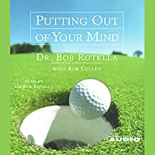 Putting Out of Your Mind Audiobook by Dr. Bob Rotella Narrated by Dr. Bob Rotella