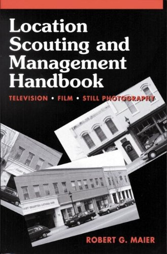 Location Scouting and Management Handbook: Television, Film and Still Photography by Focal Press