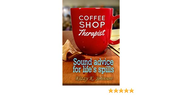 Coffee Shop Therapist: Sound Advice for Lifes Spills