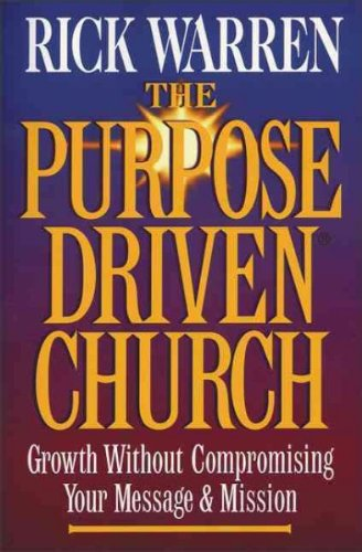 The Purpose-driven Church: Growth Without Compromising Your Message And Mission The Purpose-driven