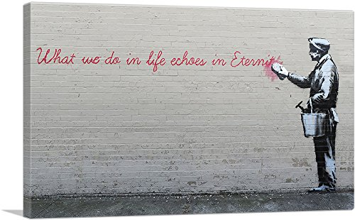 ARTCANVAS What We Do in Life Echoes in Eternity Canvas Art Print by Banksy- 40