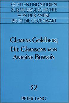 Book Die Chansons Von Antoine Busnois: Die Aesthetik Der Hoefischen Chansons (Quellen Und Studien Zur Musikgeschichte Von Der Antike Bis i)
