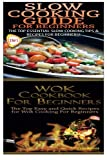 Slow Cooking Guide For Beginners & Wok Cookbook For Beginners (Cook Books Box Set) (Volume 5)