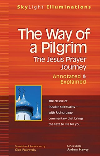 The Way of a Pilgrim: The Jesus Prayer Journey—Annotated & Explained (Skylight Illuminations) ebook