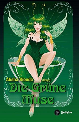 Die Grüne Muse: Anthologie rund um den Absinth (German Edition)