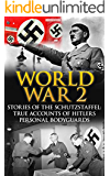 World War 2: Stories Of The Schutzstaffel: True Accounts Of Hitler's Personal Bodyguards (World War 2, German War, World War 2 History, Irma Grese, Auschwitz, Waffen SS Book 1)