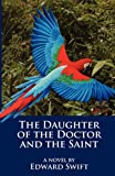 The Daughter of the Doctor and the Saint, Edward Swift, 0615358462