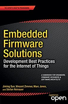 Embedded Firmware Solutions: Development Best Practices for the Internet of Things by [Zimmer, Vincent, Sun, Jiming, Jones, Marc, Reinauer, Stefan]