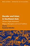 Gender and Islam in Southeast Asia : Women's Rights Movements, Religious Resurgence and Local Traditions, Susanne Schröter, 9004221867