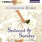 Seduced by Sunday: Weekday Brides, Book 6 | Catherine Bybee