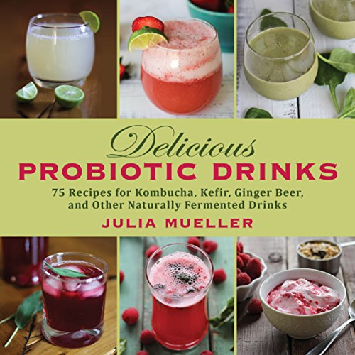 Delicious Probiotic Drinks: 75 Recipes for
