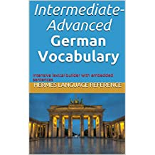 Intermediate-Advanced German Vocabulary: intensive lexical builder with embedded sentences (Hermes Language Reference Book 2)