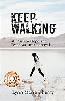 Keep Walking: 40 Days to Hope and Freedom After Betrayal by [Cherry, Lynn Marie]