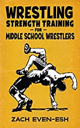Wrestling Strength Training For Middle School Wrestlers: Results PROVEN Wrestling Strength Workouts to Help Middle School Wrestlers Train Safely & Effectively