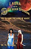 Laura And The Foxwallagan Opossum Try To Save The Land Of Magic (Sorcerers Of The Milky Way Galaxy Book 1)