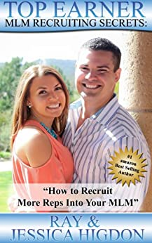 Top Earner Recruiting Secrets - How to Recruit More Reps Into Your MLM: Network Marketing Recruiting Mastery (Top Earner Series Book 1) by [Higdon, Jessica, Ray Higdon]