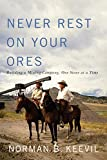 img - for Never Rest on Your Ores: Building a Mining Company, One Stone at a Time (Footprints Series) book / textbook / text book