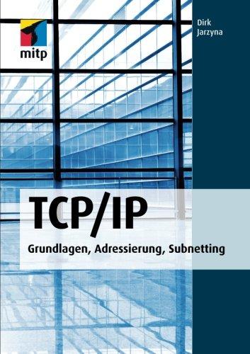 TCP/IP: Grundlagen, Adressierung, Subnetting (mitp Professional)