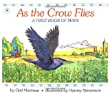 img - for As the Crow Flies - A First Book of Maps book / textbook / text book