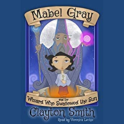 Mabel Gray and the Wizard Who Swallowed the Sun