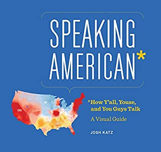 Book Cover: Speaking American: How Y'all, Youse , and You Guys Talk: A Visual Guide