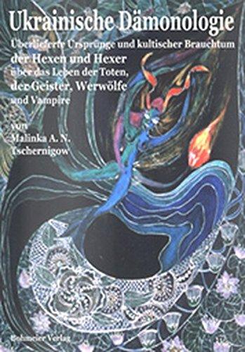 Ukrainische Dämonologie. Überlieferte Ursprünge und kultischer Brauchtum der Hexen und Hexer über das Leben der Toten, der Geister, Werwölfe und Vampire