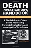 img - for Death Investigator?de?ed????de??d????de??d??? Handbook: A Field Guide To Crime Scene Processing, Forensic Evaluations, And Investigative Techniques by Louis N. Eliopulos (1993-07-24) book / textbook / text book