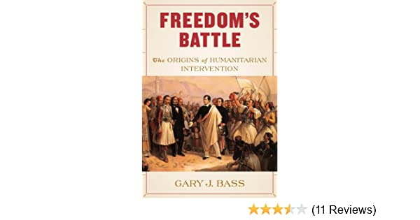 Amazon Com Freedom S Battle The Origins Of Humanitarian Intervention 9780307266484 Bass Gary J Books